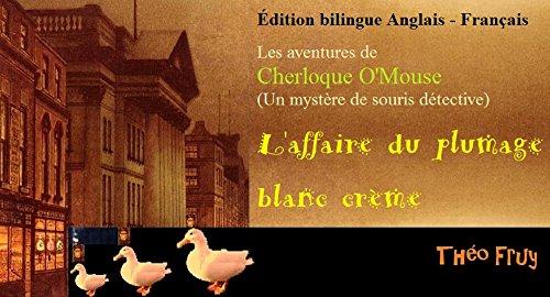 Édition bilingue Anglais - Français. Les aventures de Cherloque O'Mouse (Un mystère de souris détective): L'affaire du plumage blanc crème (French Edition)