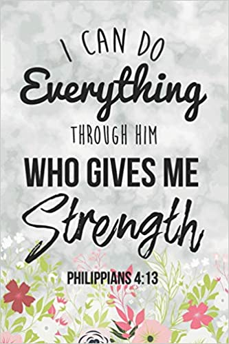 ab9ef65aa I Can Do Everything Through Him Who Gives Me Strength Philippians 4:13:  Inspirational College Ruled Notebook/Journal: Inspire and Transpire  Positivity ...