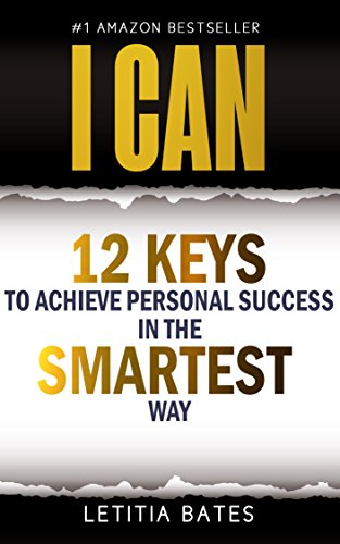 I CAN: 12 Keys To Achieve Personal Success In The SMARTEST Way