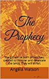 The Prophecy: The girl will be born of two foes, created to conquer and devastate the lands. They will all fall.