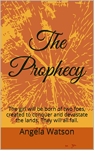 Download PDF The Prophecy - The girl will be born of two foes, created to conquer and devastate the lands. They will all fall.