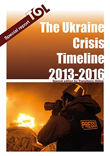 The Ukraine Crisis Timeline 2013 - 2016 (Transitions Online Series Book 12)