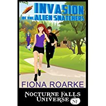 Invasion of the Alien Snatchers: A Nocturne Falls Universe story