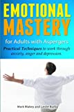 img - for Emotional Mastery For Adults With Aspergers: practical techniques to work with anger, anxiety and depression book / textbook / text book