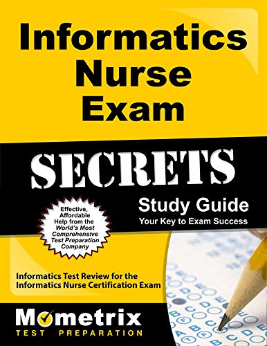 Informatics Nurse Exam Secrets Study Guide: Informatics Test Review for the Informatics Nurse Certification Exam (Mometrix Secrets Study Guides)