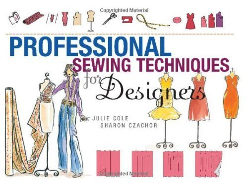 Professional Sewing Techniques for Designers by Julie Christine Cole, Sharon Czachor [Fairchild,2008] (Hardcover) by Fairchild,2008