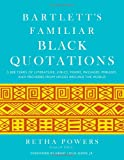 img - for Bartlett's Familiar Black Quotations: 5,000 Years of Literature, Lyrics, Poems, Passages, Phrases, and Proverbs from Voices Around the World book / textbook / text book