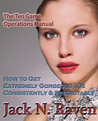 The TEN Game Operations Manual: How To Get Extremely Gorgeous (HB)10s Consistently and Predictably! (English Edition)