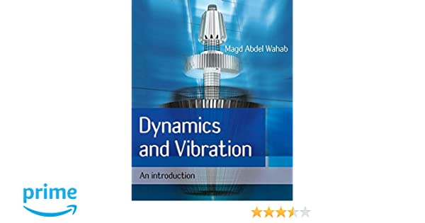 Dynamics and vibration an introduction magd abdel wahab dynamics and vibration an introduction magd abdel wahab 9780470723005 amazon books fandeluxe Choice Image