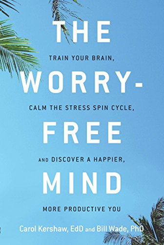 The Worry-Free Mind by [Kershaw, Carol, Wade,  Bill]