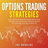 Options Trading Strategies: Crash Course with Advanced Strategies That You Need to Increase Your Passive Income Day by Day, Improve Your Psychology and Living Your Better Life -  Jay Douglas