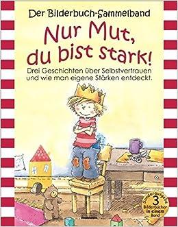 Nur Mut Du Bist Stark Bilderbuch Sammelband 9783865590756 Amazon