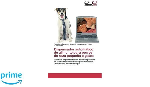 Dispensador automático de alimento para perros de raza pequeña o gatos: Diseño e implementación de un dispositivo de suministro de alimento para mascotas ...