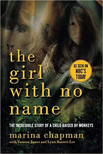 The Girl With No Name: The Incredible Story of a Child Raised by