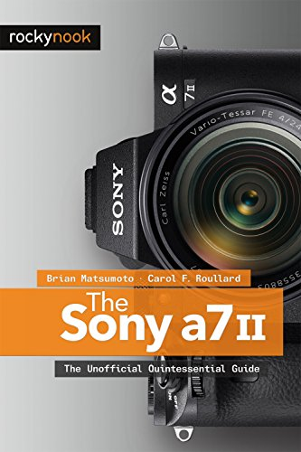 The Sony A7 II: The Unofficial Quintessential Guide (Sony Alpha A7 Ii Mirrorless Digital Camera)