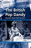 img - for The British Pop Dandy: Masculinity, Popular Music and Culture (Ashgate Popular and Folk Music Series) by Stan Hawkins (2009-04-28) book / textbook / text book