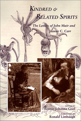 Kindred and Related Spirits: The Letters of John Muir and Jeanne C. Carr