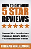 How To Get More 5 Star Reviews: Discover What Smart Business Owners Are Doing To Get More Customers From The Internet