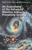 img - for An Assessment of the Advanced Weather Interactive Processing System: Operational Test and Evaluation of the First System Build (Toward a New National Weather Service: A) book / textbook / text book