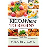 Keto. Where to begin?: Ketogenic Diet: A Sensible Approach to Losing Weight. Menu for 21 days.