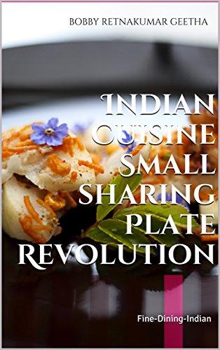 Indian Cuisine Small sharing Plate Revolution: Fine-Dining-Indian (Finediningindian cuisine Book 2) by Bobby Retnakumar Geetha