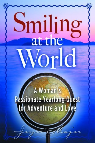 Smiling at the World: A Woman's Passionate Yearlong Quest for Adventure and Love by Joyce Major (2007-11-11)