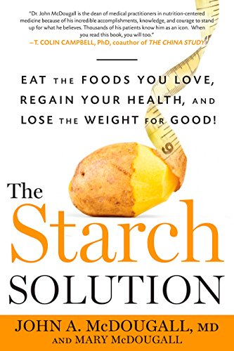 The Starch Solution: Eat the Foods You Love, Regain Your Health, and Lose the Weight for Good! by John McDougall, Mary McDougall