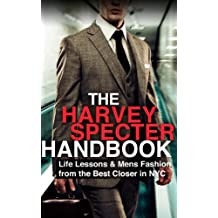 The Harvey Specter Handbook: Life Lessons & Mens Fashion from the Best Closer in NYC (Law, Legal, Mens Fashion, Sales Techniques, New York City, Closer, Lawyer)