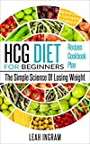 Product review for HCG Diet: HCG Diet For Beginners – The Simple Science Of Losing Weight – HCG Diet Recipes – HCG Diet Cookbook – HCG Diet Plan