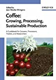 Coffee: Growing, Processing, Sustainable Production : A Guidebook for Growers, Processors, Traders, and Researchers, Jean Nicolas Wintgens, 3527307311