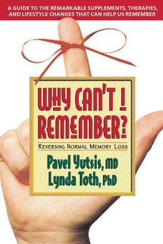 Why Can't I Remember?: Reversing Normal Memory Loss by Avery