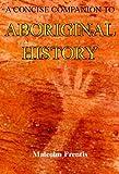 A Concise Companion to Aboriginal History, Malcolm Prentis, 1921719036