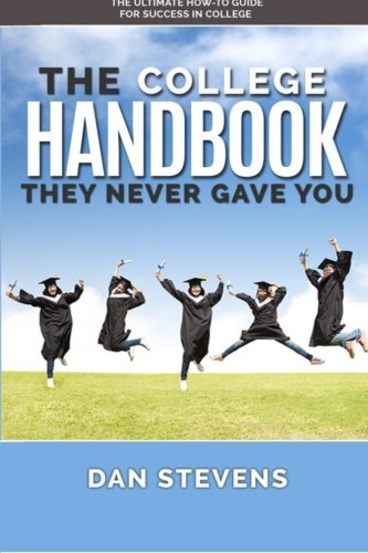 The College Handbook They Never Gave You: The Ultimate How-To Guide for Success in College (The Student Success Series) (Volume 1)
