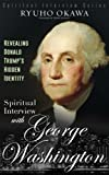 Spiritual Interview with George Washington: Revealing Donald Trump's Hidden Identity (Spiritual Interview Series)