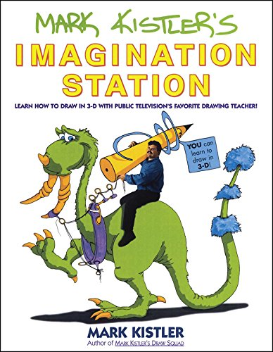 Mark Kistler's Imagination Station: Learn How to Drawn in 3-D with Public Television's Favorite Drawing Teacher