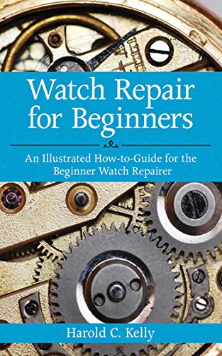 Watch Repair For Beginners: An Illustrated How-To Guide