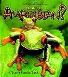 What Is an Amphibian?, Bobbie Kalman and Jacqueline Langille, 0865059349