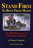 Stand Firm Ye Boys from Maine : The 20th Maine and the Gettysburg Campaign, Desjardin, Thomas A., 093963189X
