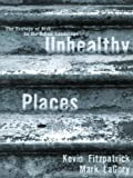 Unhealthy Places, Kevin M. Fitzpatrick and Mark LaGory, 0415923727