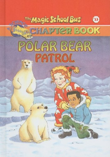 Polar Bear Patrol (Magic School Bus Science Chapter Books (Pb)) pdf epub