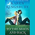 To the Moon and Back Audiobook by Karen Kingsbury Narrated by To Be Announced