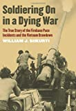 img - for Soldiering On in a Dying War: The True Story of the Firebase Pace Incidents and the Vietnam Drawdown (Modern War Studies) book / textbook / text book