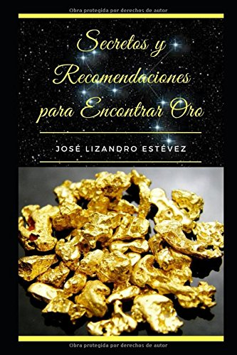 Secretos Y Recomendaciones Para Encontrar Oro (Spanish Edition)
