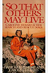 So That Others May Live: Caroline Hebard & Her Search-And-Rescue Dogs Mass Market Paperback