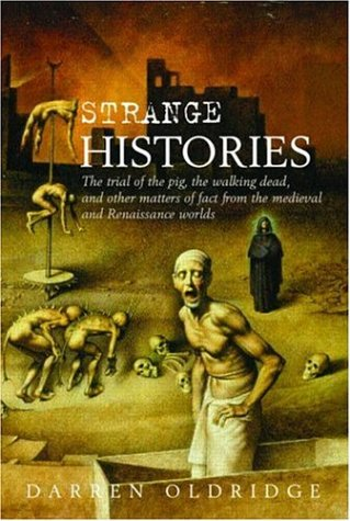 Strange Histories: The Trial of the Pig, the Walking Dead, and Other Matters of Fact from the Medieval and Renaissance W