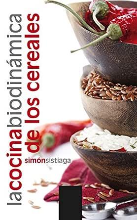 La cocina biodinámica de los cereales eBook: Sistiaga, Simón: Amazon.es: Tienda Kindle