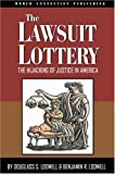 The Lawsuit Lottery : The Hijacking of Justice in America, Lodmell, Douglass S. and Lodmell, Benjamin R., 0975433903