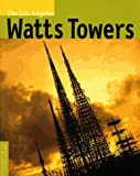 The Los Angeles Watts Towers, Bud Goldstone and Arloa P. Goldstone, 0892364912