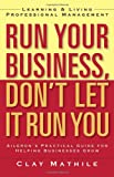 Run Your Business, Don't Let It Run You: Learning and Living Professional Management