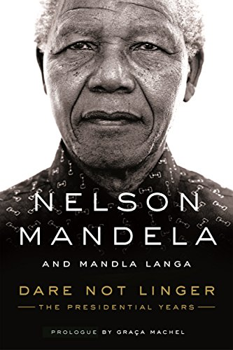 Dare Not Linger: The Presidential Years by [Mandela, Nelson, Langa, Mandla]